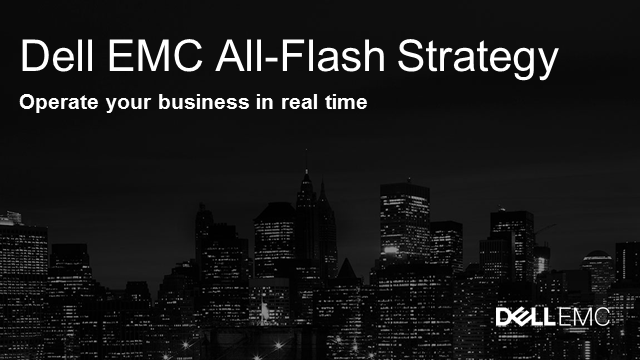 Dell EMC All Flash Portfolio: Delivering Unmatched Business Agility
