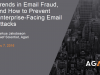 Trends in Email Fraud, and How to Prevent Enterprise-Facing Email Attacks