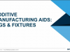 Additive Manufacturing Aids: Focus on Jigs & Fixtures