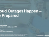 Cloud Outages Happen – Be Prepared