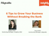6 Tips to Grow Your Business Without Breaking the Bank