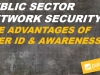 The Advantages of User ID/Awareness in Public Sector Network Security