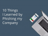 10 Things I Learned by Phishing My Company