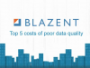 Blazent's Top 5 Costs of Poor Data Quality