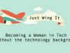 Just Wing It -- Becoming a Woman in Tech Without the Technology Background