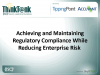 Regulatory Compliance While Reducing Enterprise Risk