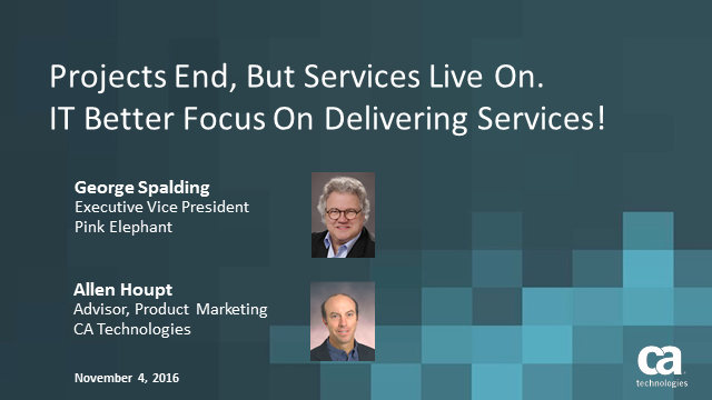 Projects end, but Services Live On. IT Better Focus on Delivering Services!