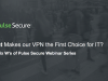 The Six W's Webinar Series: What Makes our VPN the First Choice for IT?