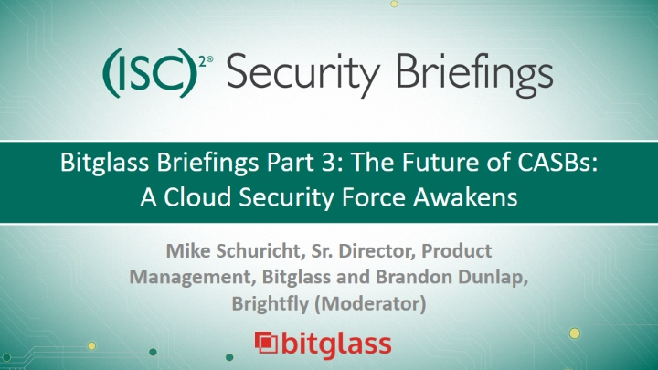 Bitglass Briefings Part 3: The Future of CASBs: A Cloud Security Force Awakens