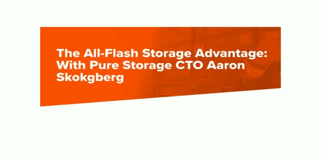 The All-Flash Storage Advantage: With Pure Storage CTO Aaron Skogsberg
