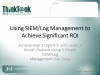 Using SIEM/Log Management to Achieve Significant ROI