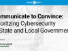 Communicate to Convince: Prioritizin Cybersecurity in State and Local Government