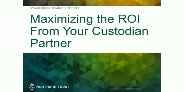 Maximizing the ROI from Your Custodian Partner
