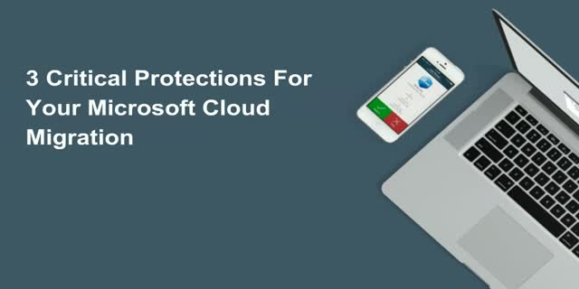3 Critical Protections for your Microsoft Cloud Migration