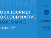 Your Journey To Cloud Native Made Simple