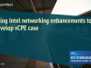 Using Intel ONP & Intel Networking Enhancements to Develop vCPE use-case