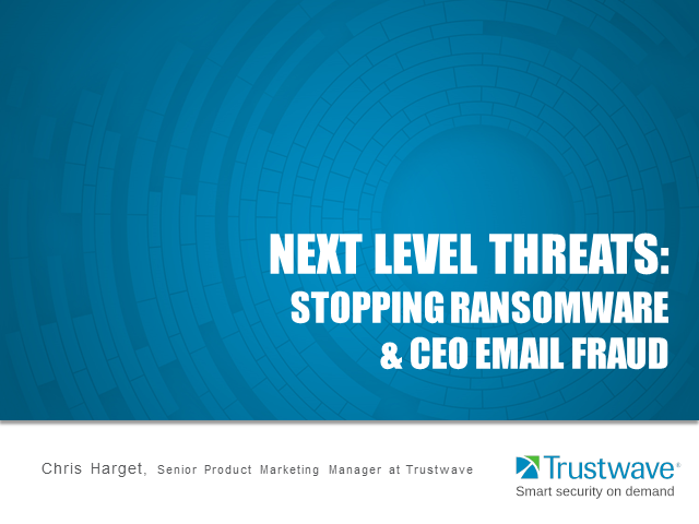 Next Level Threats: Stopping Ransomware & CEO Email Fraud