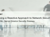 Stop Taking a Reactive Approach to Network Security