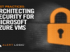 Best Practices: Architecting Security for Microsoft Azure VMs
