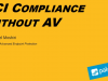 Attain PCI Compliance without AV