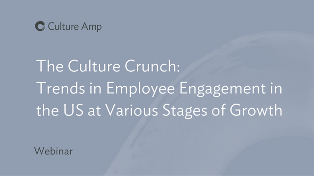 The Culture Crunch: Trends In Employee Engagement at Various Stages of Growth