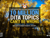 10,000,000 DITA Topics Can't Be Wrong