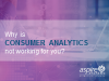 Why is CONSUMER Analytics not working for you?