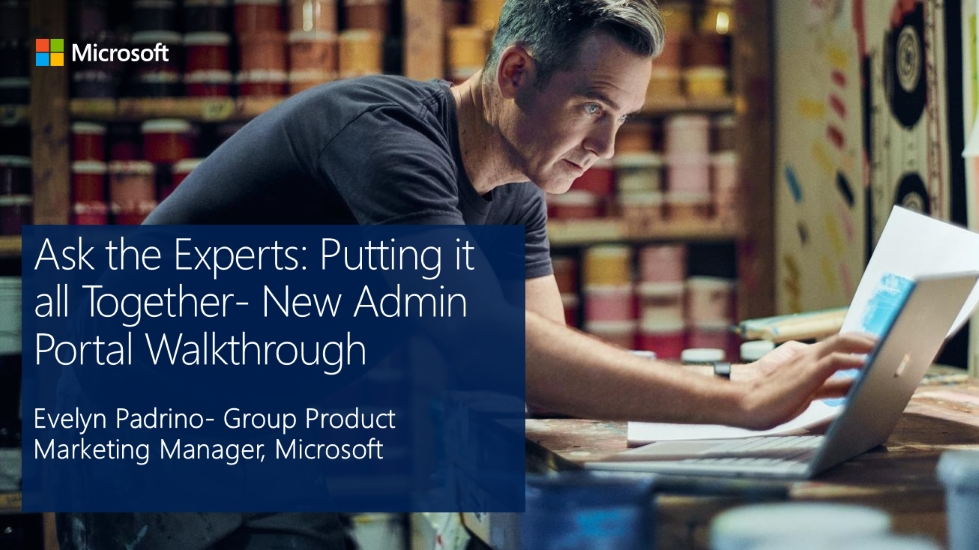 Ask the Experts: Putting it all Together- New Admin Portal Walkthrough