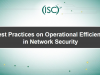Best Practices on Operational Efficiency in Network Security