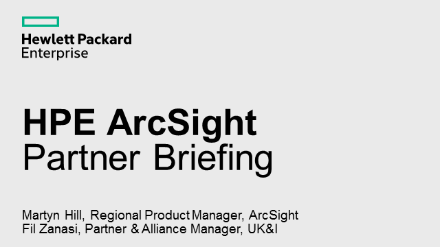 HPE ArcSight – Briefing for HPE UK&I partners