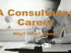 A Consultancy Career – Why, How, When?