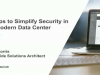 5 Steps to Simplify Security in the Modern Data Center