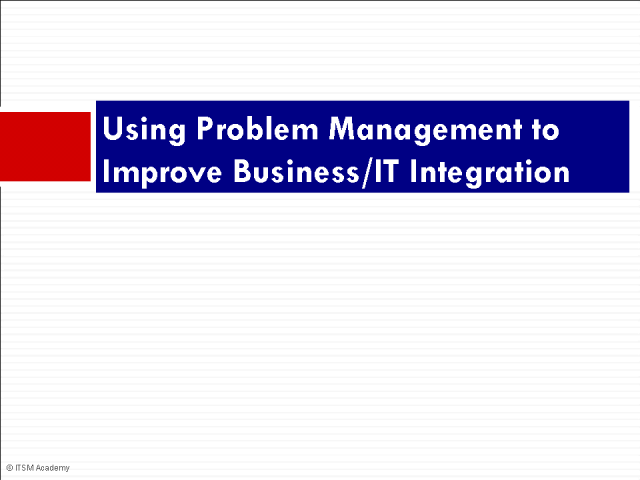 Using Problem Management to Improve Business/IT Integration