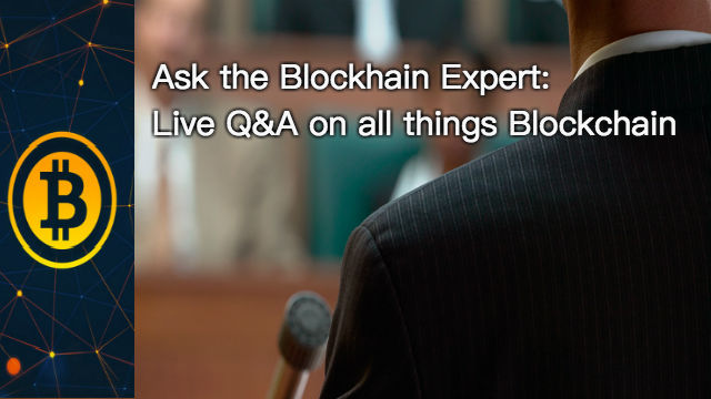 Ask the Blockchain Expert: Live Q&A on all things Blockchain