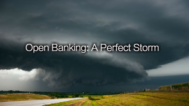 Open Banking: A Perfect Storm