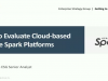 How to Evaluate Cloud-based Apache® Spark™ Platforms