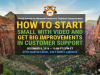 How to Start Small with Video and Get Big Improvements in Customer Support
