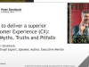 How to deliver superior Customer Experience (CX): The Myths, Truths and Pitfalls