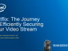 Netflix: The Journey to Efficiently Securing Your Video Stream