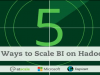 5 Ways To Scale BI on Hadoop