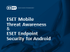 Mobile Threat Awareness & ESET Endpoint Security for Android