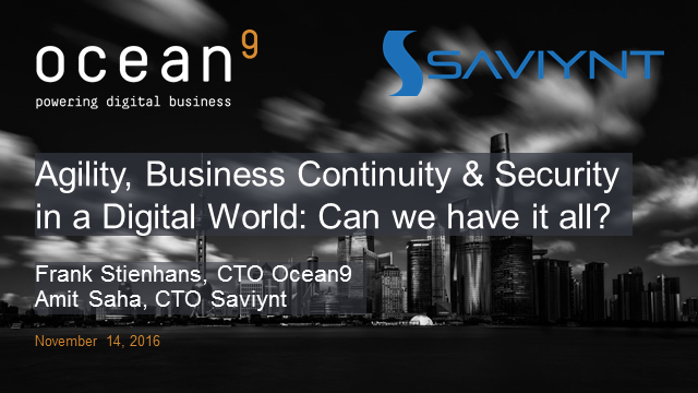 Agility, Business Continuity & Security in a Digital World: Can we have it all?