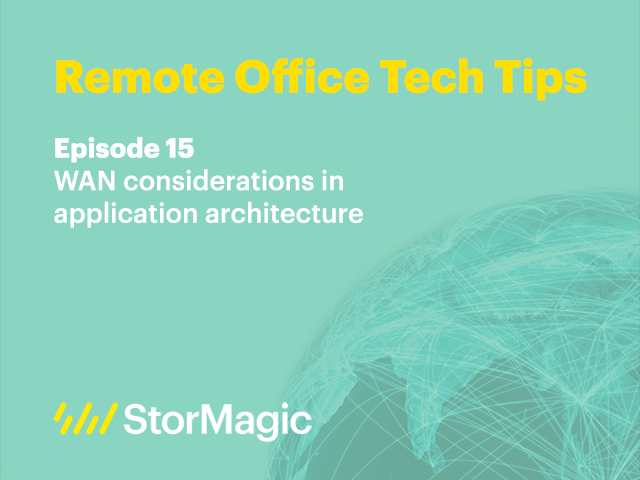Remote Office Tech Tips | Ep. 15: WAN consideration in application architecture