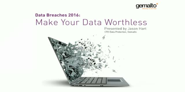 Data Breaches 2016: Make Your Data Worthless