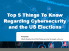 Top 5 Things To Know Regarding Cybersecurity and the US Elections