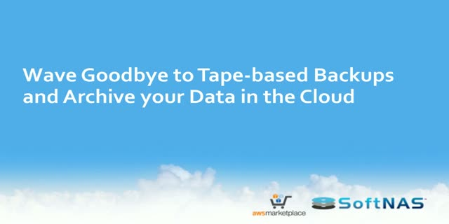 Wave Goodbye to Tape-based Backups and Archive your Data in the Cloud