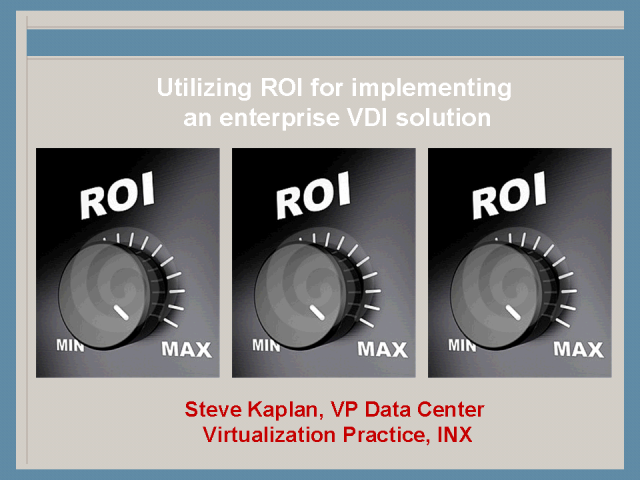 Utilizing ROI for implementing an enterprise VDI solution