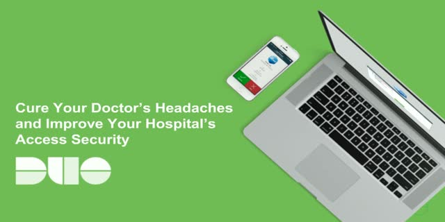 Cure Your Doctors' Headaches and Improve Your Hospital's Access Security