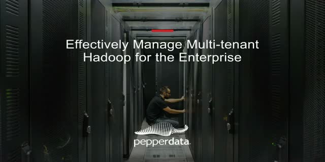 Effectively Manage Multi-tenant Hadoop for the Enterprise
