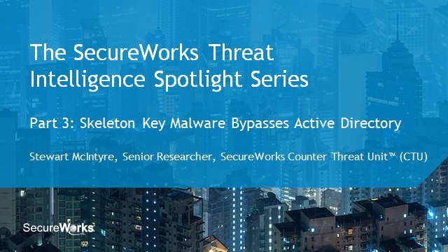 TI Spotlight Series Part 3: Skeleton Key Malware Bypasses Active Directory